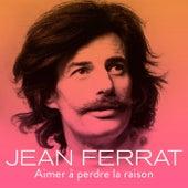 Aimer à perdre la raison by Jean Ferrat