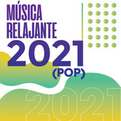 Música Relajante 2021 (Pop) by Various Artists
