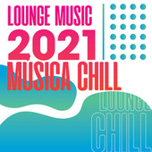 Lounge Music 2021 Música Chill de Various Artists