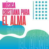 Música Cristiana Para el Alma by Various Artists
