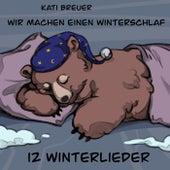 Wir machen einen Winterschlaf (12 Winterlieder) by Kati Breuer
