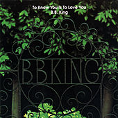To Know You Is To Love You by B.B. King