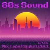 80s Sound Mix Tape Playlist 2021 by R.F.N. de Various Artists
