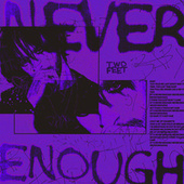 Never Enough by Two Feet