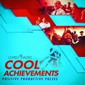 Cool Achievements - Positive Productive Pulses by Lovely Music Library
