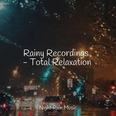Rainy Recordings - Total Relaxation de Ambient Music Therapy