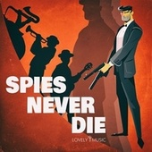 Spies Never Die by Lovely Music Library