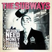 We Don't Need Money To Have A Good Time von The Subways