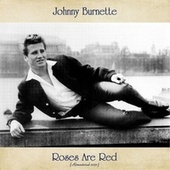 Roses Are Red (Remastered 2021) by Johnny Burnette