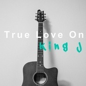 True Love On von King J