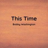 This Time von Bobby Washington
