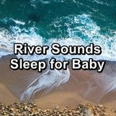 River Sounds Sleep for Baby by Baby Music (1)