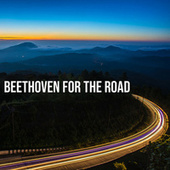 Beethoven For The Road by Ludwig van Beethoven