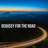 Debussy For The Road by Claude Debussy