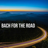 Bach For The Road de Johann Sebastian Bach