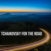 Tchaikovsky For The Road by Pyotr Ilyich Tchaikovsky