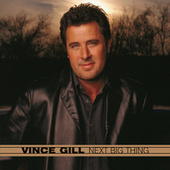 Next Big Thing von Vince Gill