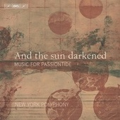 And the Sun Darkened: Music for Passiontide de New York Polyphony
