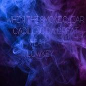 When The Smoke Clear von Cadillac Da Great