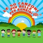 Le 50 canzoni piu belle per bambini, vol. 3 by Various Artists