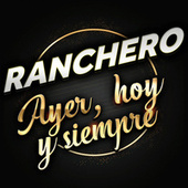 Ranchero Ayer, Hoy Siempre by Various Artists