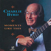 Moments Like This von Charlie Byrd