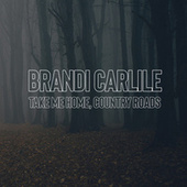 Take Me Home, Country Roads de Brandi Carlile