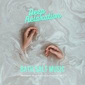 Deep Relaxation Bath Salt Music - Restorative Sleep-Inducing Instrumental Music von Massage Music