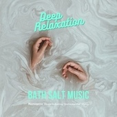 Deep Relaxation Bath Salt Music - Restorative Sleep-Inducing Instrumental Music by Massage Music