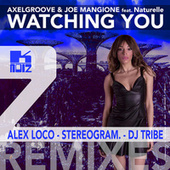 Watching You (feat. Naturelle) (Remixes) by Axelgroove