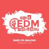 Baby, I'm Jealous by Hard EDM Workout