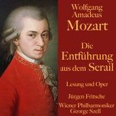 Wolfgang Amadeus Mozart: Die Entführung aus dem Serail (Ungekürzte Lesung und Aufführung) by Wolfgang Amadeus Mozart