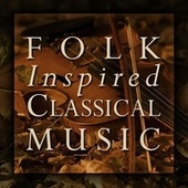 Folk Inspired Classical Music by Various Artists