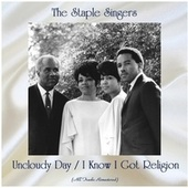Uncloudy Day / I Know I Got Religion (Remastered 2020) von The Staple Singers