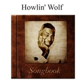 The Howlin' Wolf Songbook by Howlin' Wolf