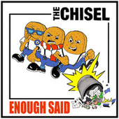 ENOUGH SAID by Chisel