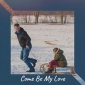 Come Be My Love von Various Artists