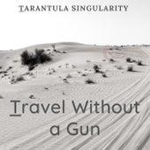 Travel Without a Gun by Tarantula Singularity