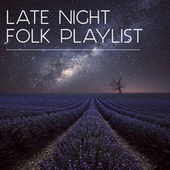 Late Night Folk Playlist by Various Artists