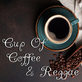 Cup Of Coffee & Reggae by Various Artists
