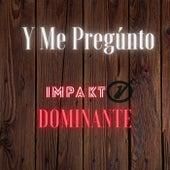 Y Me Pregunto by Impakto Dominante