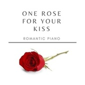 One Rose for your Kiss : Romantic Piano de Various Artists
