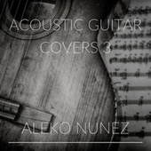 Acoustic Guitar Covers 3 by Aleko Nunez