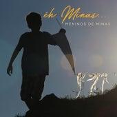 Êh Minas... de Meninos de Minas