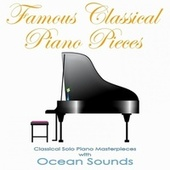 Famous Classical Piano Pieces: Classical Solo Piano Masterpieces with Ocean Sounds de Classical Music DEA Channel