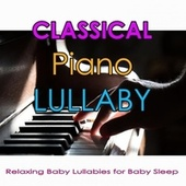 Classical Piano Lullaby: Relaxing Baby Lullabies for Baby Sleep by Baby Lullaby Music Academy