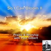 So I Can Bloom II by Paul Gilbert