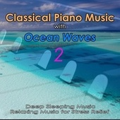 Classical Piano Music with Ocean Waves 2: Deep Sleeping Music, Relaxing Music for Stress Relief by Piano Music DEA Channel