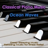 Classical Piano Music with Ocean Waves: Deep Sleeping Music, Relaxing Music for Stress Relief de Piano Music DEA Channel