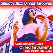 Smooth Jazz Dinner Grooves: Guitar Restaurant Music, Chilled Instrumental Background Jazz Music by Jazz Music DEA Channel